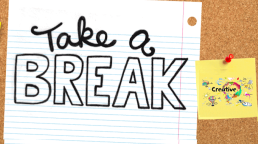 Take a Break- Creative!